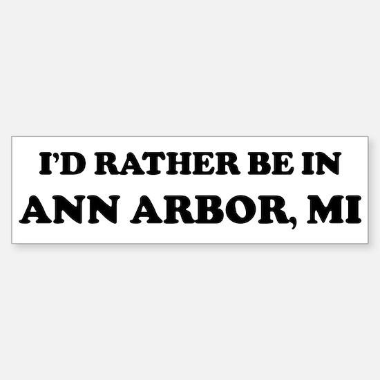 Rather be in Ann Arbor Bumper Bumper Bumper Sticker