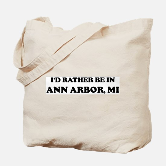 Rather be in Ann Arbor Tote Bag