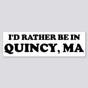 Rather be in Quincy Bumper Sticker