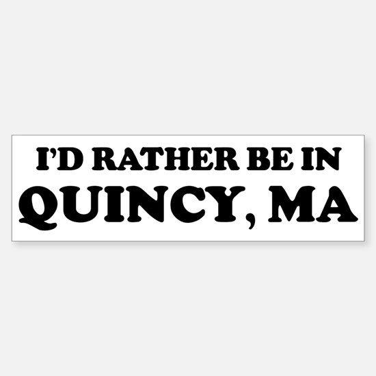 Rather be in Quincy Bumper Bumper Bumper Sticker