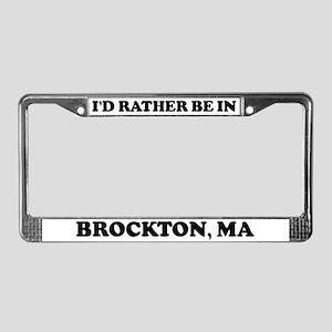 Rather be in Brockton License Plate Frame