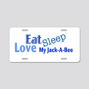 Eat Sleep Love My Jack-A-Bee Aluminum License Plat