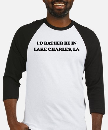 Rather be in Lake Charles Baseball Jersey