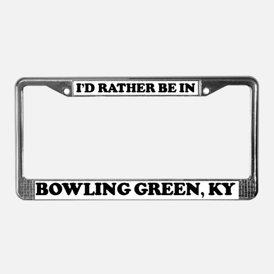 Rather be in Bowling Green License Plate Frame