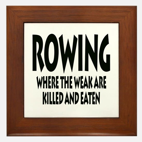 Rowing Where The Weak Are Killed And E Framed Tile