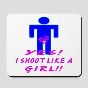 Yes I Shoot Like A Girl Mousepad