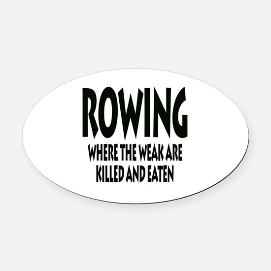 Rowing Where The Weak Are Killed A Oval Car Magnet