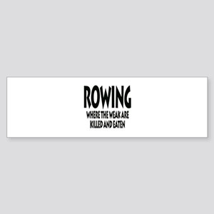 Rowing Where The Weak Are Killed An Bumper Sticker
