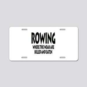 Rowing Where The Weak Are K Aluminum License Plate