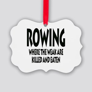Rowing Where The Weak Are Killed Picture Ornament