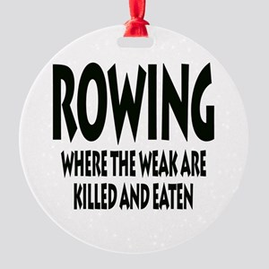 Rowing Where The Weak Are Killed An Round Ornament