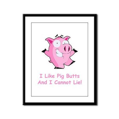 I Like Pig Butts Framed Panel Print