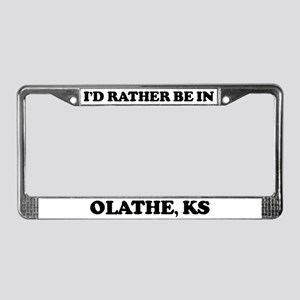 Rather be in Olathe License Plate Frame