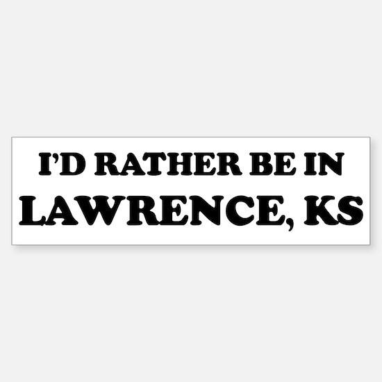 Rather be in Lawrence Bumper Bumper Bumper Sticker