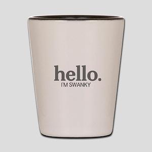 Hello I'm swanky Shot Glass