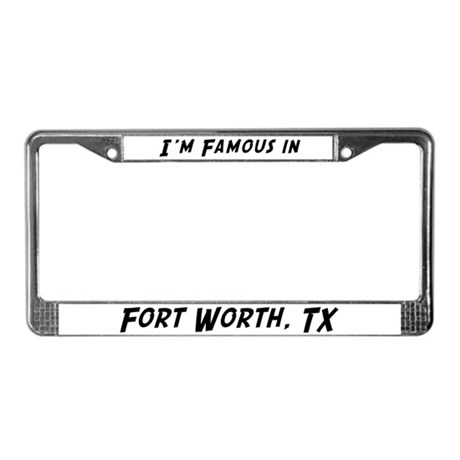 Famous in Fort Worth License Plate Frame