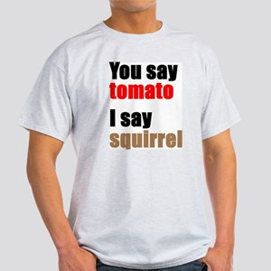 You say Tomato Ash Grey T-Shirt
