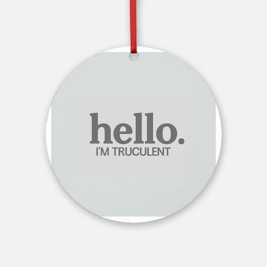Hello I'm truculent Ornament (Round)