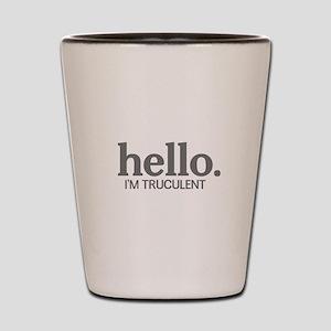 Hello I'm truculent Shot Glass