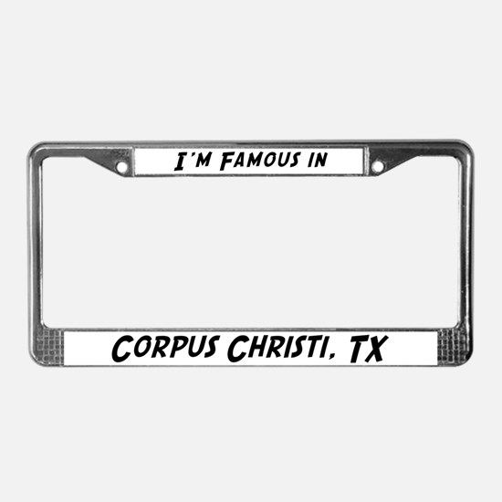 Famous in Corpus Christi License Plate Frame