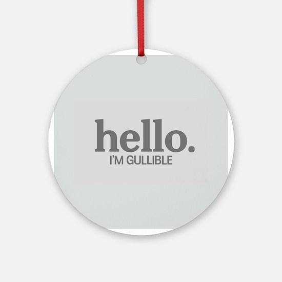 Hello I'm gullible Ornament (Round)