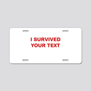 I SURVIVED...(YOUR TEXT) Aluminum License Plate