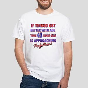 Funny 43rd Birthdy designs White T-Shirt