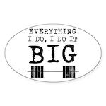 Everything i do i do it big Sticker (Oval)
