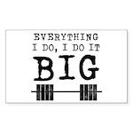 Everything i do i do it big Sticker (Rectangle)