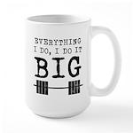 Everything i do i do it big Large Mug