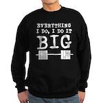 Everything i do i do it big Sweatshirt (dark)
