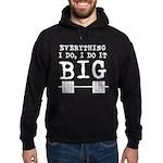 Everything i do i do it big Hoodie (dark)