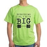 Everything i do i do it big Green T-Shirt