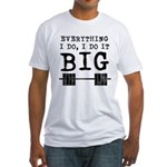 Everything i do i do it big Fitted T-Shirt