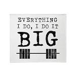 Everything i do i do it big Throw Blanket