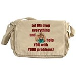 Let Me Drop Everything Messenger Bag