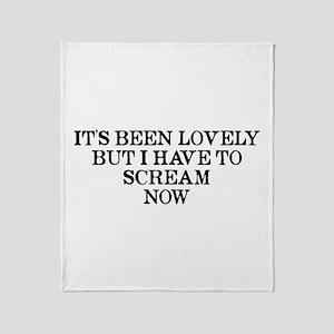 It's Been Lovely Scream Now Throw Blanket