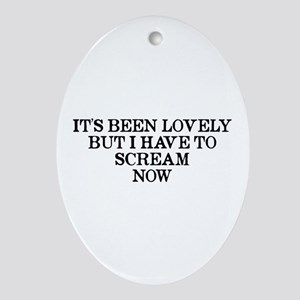 It's Been Lovely Scream Now Ornament (Oval)