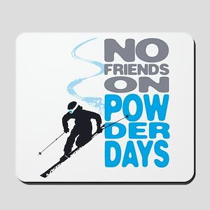 No Friends On Powder Days Mousepad