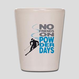 No Friends On Powder Days Shot Glass