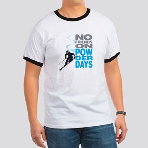 No Friends On Powder Days Ringer T