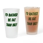 I'd rather be fat than ugly Drinking Glass