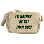 I'd rather be fat than ugly Messenger Bag