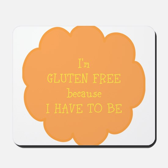 Have to be, gluten free Mousepad