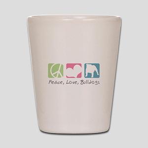 Peace, Love, Bulldogs Shot Glass