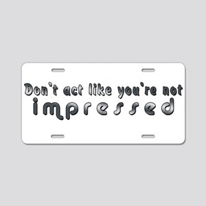 don't act like you're not imp Aluminum License Pla