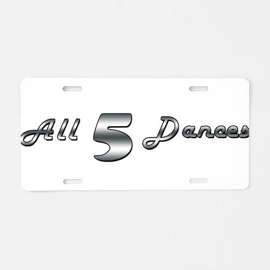 All 5 Dances Aluminum License Plate