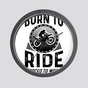 Born To Ride Forced To Work Wall Clock