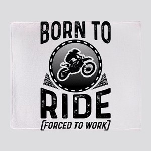 Born To Ride Forced To Work Throw Blanket