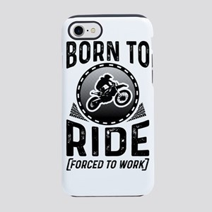 Born To Ride Forced To Work iPhone 7 Tough Case